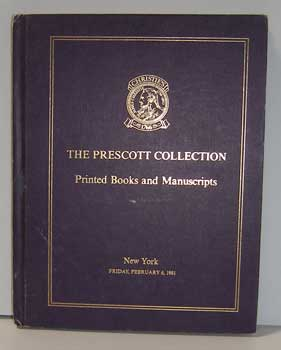 The Prescott Collection: Printed Books and Manuscripts Including an Extensive Collection of Books...
