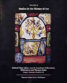 Stained Glass before 1700 in American Collections. Studies in the History of Art. Volume 28....