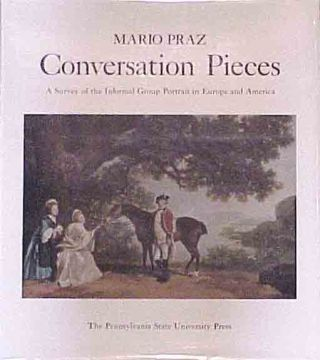 Conversation Pieces: A Survey of the Informal Group Portrait in Europe & America. Mario Praz