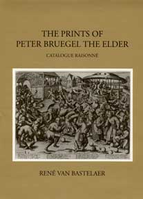 The Prints of Peter Bruegel the Elder: Catalogue Raisonné. René van Bastelaer