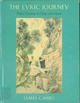 Lyric Journey: Poetic Painting in China and Japan. Harvard University Press, James Cahill