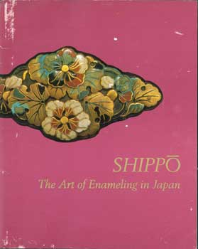 Shippo: The Art of Enameling in Japan. February 5 - April 26, 1987. George Kuwayama, Susan L....