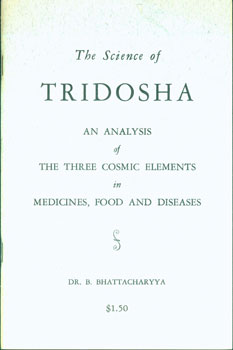 The Science Of Tridosha. The Three Cosmic Elements in Homeopathy. Benoytosh Bhattacharyya, Howard...