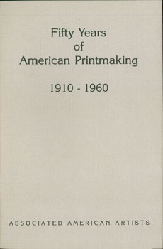 Fifty Years of American Printmaking, 1910-1960. November 1-26, 1988. American Associated Artists,...