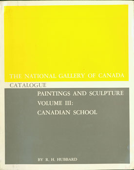 The National Gallery of Canada Catalogue. Paintings and Sculpture. Volume III: Canadian School....