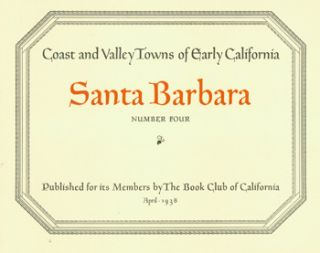 Santa Barbara. Coast And Valley Towns of Early California. Number Four. Book Club Of California,...
