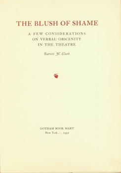 The Blush of Shame: a Few Considerations on Verbal Obscenity in the Theatre. Barrett H. Clark