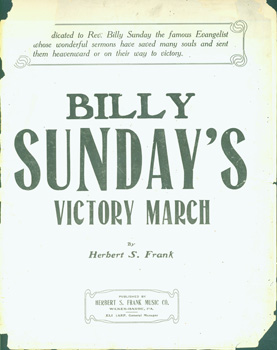 Billy Sunday's Victory March. Herbert S. Frank Music Co., Herbert S. Frank, PA Wilkes-Barre