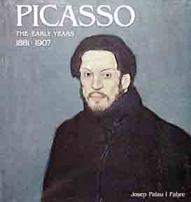 Picasso: The Early Years, 1881-1907. Josep Palau i. Fabre