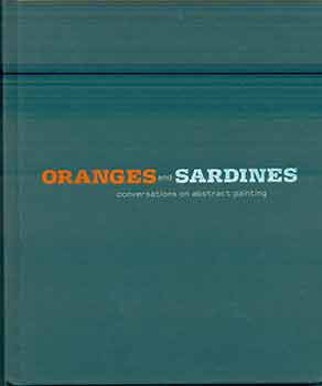 Oranges and Sardines: Conversations on Abstract Painting: Mark Grotjahn, Wade Guyton, Mary...