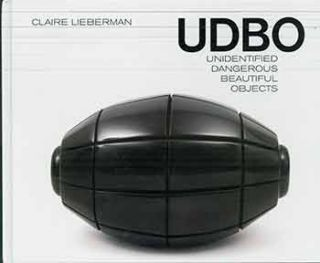 Claire Lieberman UDBO: Unidentified Dangerous Beautiful Objects. Claire Lieberman, Barry...