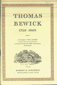 Thomas Bewick 1753-1828. A Catalogue of Fine and Rare Books and Manuscripts to Commemorate the...
