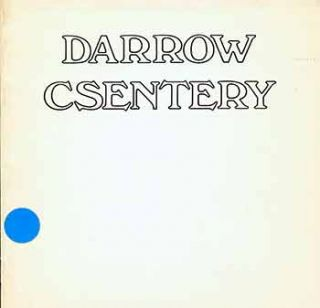 Darrow Csentery: The Institute of Art Program Presents Drawings & Graphics by Paul Darrow [and]...
