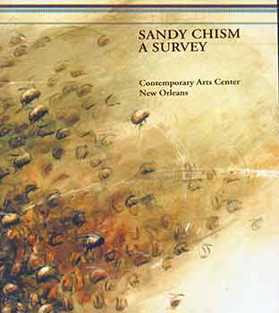 Sandy Chism: A Survey : July 9 - August 13, 2000, Contemporary Arts Center, New Orleans. Sandy...