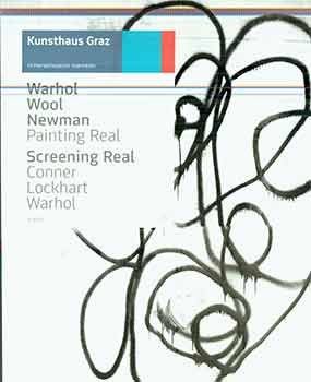Warhol, Wool, Newman: Painting Real; Screening Real: Conner, Lockhart Warhol: (Published on the...