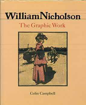 William Nicholson: The Graphic Work. William Nicholson, Colin Campbell