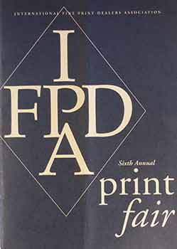 International Fine Print Dealers Association Sixth Annual Print Fair, November 8-10, 1996....