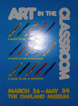 Art in the Classroom : March 26 - May 24. (Poster). Oakland Museum