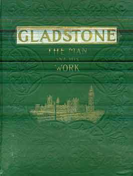 Gladstone, The Man and His Work, A Biographical Study. Rev. Frank Wakeley Gunsaulus