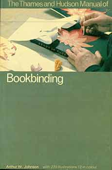 The Thames and Hudson Manual of Bookbinding. Arthur W. Johnson
