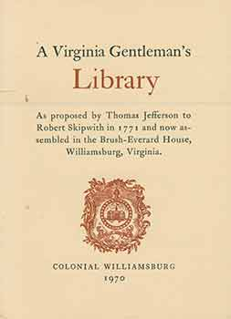 A Virginia Gentleman's Library. As proposed by Thomas Jefferson to Robert Skipwith in 1771 and...