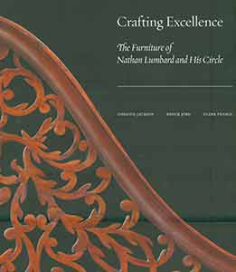 Crafting Excellence: The Furniture of Nathan Lumbard and His Circle. Christie Jackson, Brock...