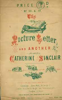The Picture Letter and Another by Catherine Sinclair. Nos. 3 & 4. Warranted to keep the noisiest...