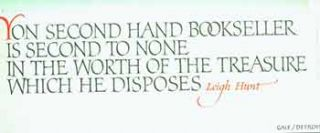 """Yon Second Hand Bookseller / Is Second to None / In the Worth of the Treasure / Which He..."
