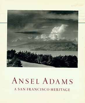 Ansel Adams: A San Francisco Heritage. James Alinder, Mary Street Alinder