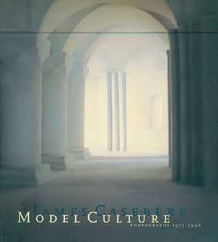 Model Culture: Photographs 1975-1996. James Casebere, Maurice Berger, Andy Grundberg, Intro