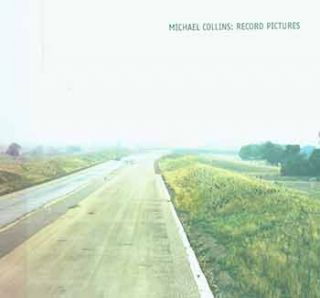 Michael Collins: Record Pictures. Michael Collins, Lesley Farrell, Nicholas Alfrey, photog.,...