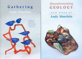 Misunderstanding Geology: New Work by Andy Moerlein; Gathering: Andy Moerlein. Set of 2 catalogs....