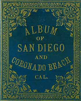 Victorian Views Album of San Diego and Coronado Beach. (Facsimile of 19th Century View Book of...