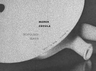Marek Cecula: Scatology Series. Limited edition. Marek Cecula, Lydia Tugendrajch, Garth Clark...