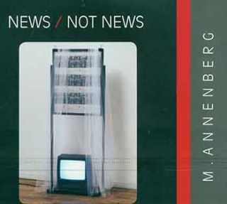 M. Annenberg: News, Not News. [Catalog for exhibition at Boricua College, NY from April 28 - June...
