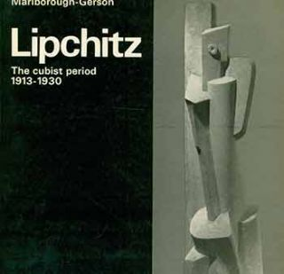 Lipchitz: The Cubist Period 1913 - 1930. March - April, 1968. [Exhibition catalogue]. Jacques...
