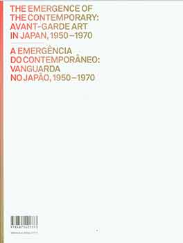 The Emergence of the Contemporary: Avant-Garde Art in Japan, 1950-1970. [Exhibition catalogue]....