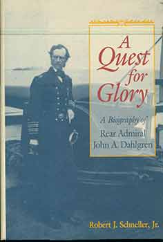 Quest for Glory: A Biography of Rear Admiral John A. Dahlgren. Robert John Schneller