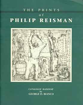 The Prints of Philip Reisman: Catalogue Raisonne. Philip Reisman, George D. Bianco