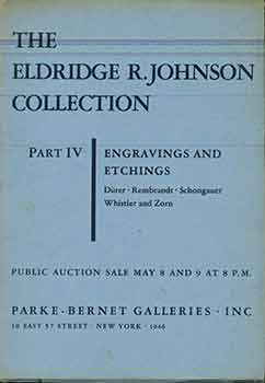 The Eldridge R. Johnson Collection. Part IV. Engravings and Etchings: Dürer, Rembrandt,...