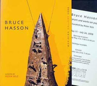 Bruce Hasson: Meridian Gallery San Francisco May 31-July 26, 2008. (Signed by Hasson and Selz.)....