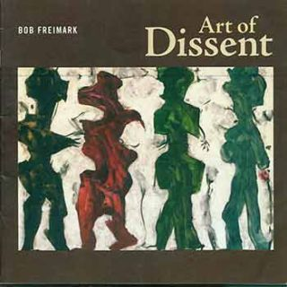 Art of Dissent. (Presentation copy signed and inscribed by Bob Freimark to Peter Selz.). Bob...