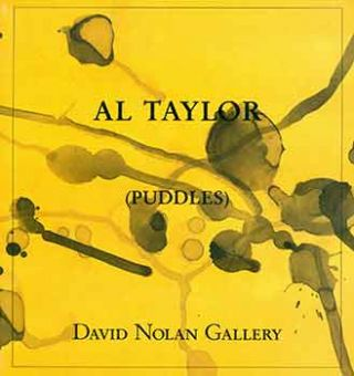 Al Taylor (Puddles). (Exhibition: 7 March to 11 April 1992). Al Taylor, Klaus Kertess