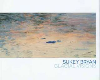 Sukey Bryan: Glacial Visions. Paintings, monotypes, etchings and sketches of Denali National Park...