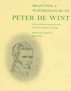 Drawings and Watercolors by Peter de Wint: A Loan Exhibition inaugurated at the Fitzwilliam...