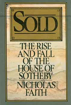 Sold: The Rise and Fall of the House of Sotheby. Nicholas Faith