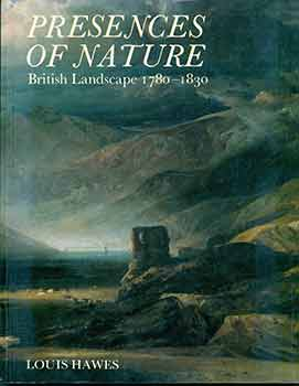 Presences of Nature: British Landscape 1780-1830. (Exhibition Yale Center for British Art, 1982)....