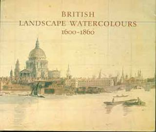British Landscape Watercolours 1600-1860. (Catalog of an exhibition of drawings in the Dept. of...