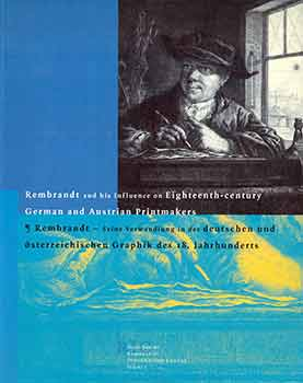 Rembrandt and His Influence on Eighteenth-Century German and Austrian Printmakers: Rembrandt,...