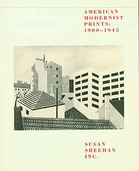 American Modernist Prints: 1900-1945. (Sale catalog for prints exhibited Oct. 27-Dec. 19, 1987 at Susan Sheehan, Inc). Susan Sheehan.